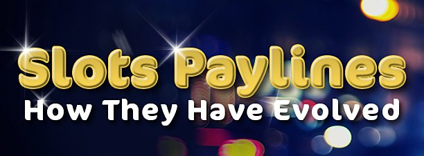 Slots Paylines; How They Have Evolved